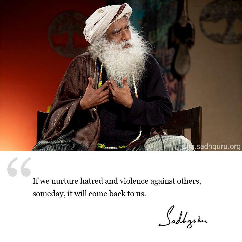 Sadhguru quote on hatred, sadhguru quote on violence, sadhguru quote on life wisdom, quote on negative emotion, quote on hatred