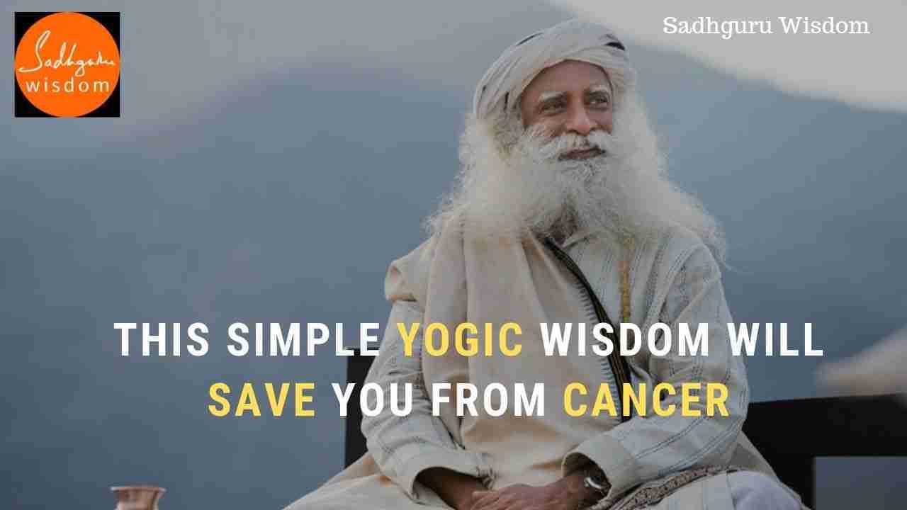 Sadhguru tip on cancer, sadhguru tip on health